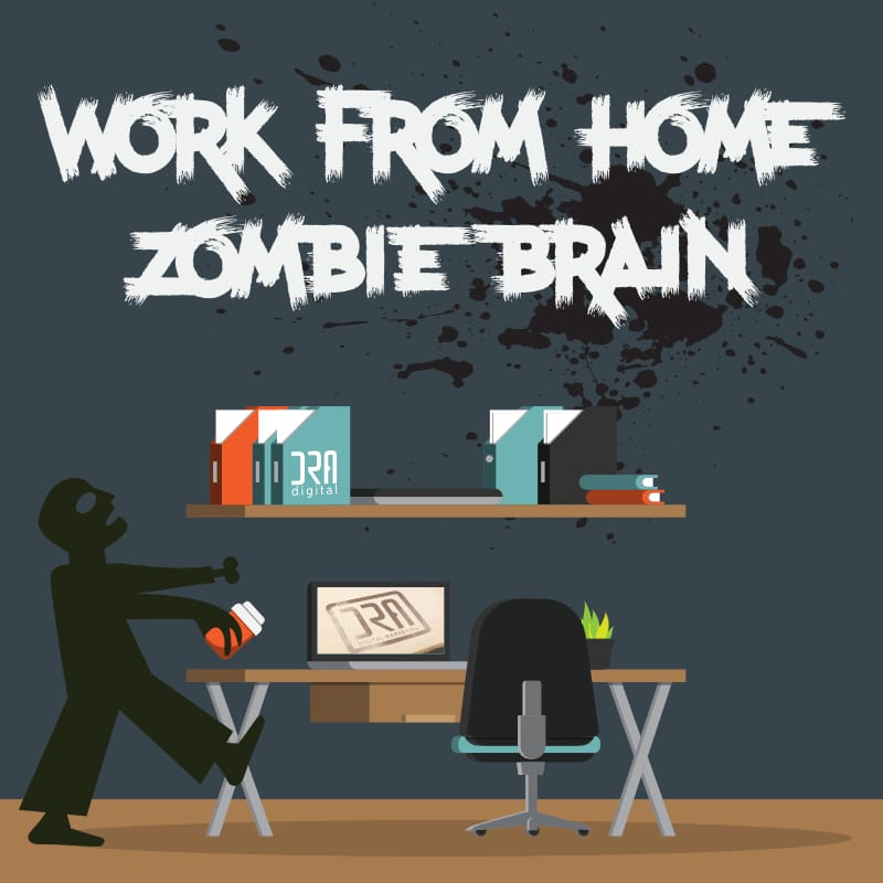 How To Avoid Zombie Brain When Working From Home
